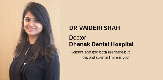 Dr vaidehi shah-dhanak dental hospital